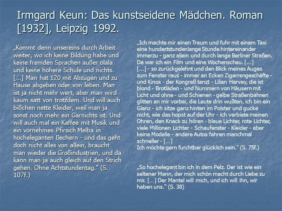 Irmgard Keun: Das kunstseidene Mädchen. Roman [1932], Leipzig 1992.